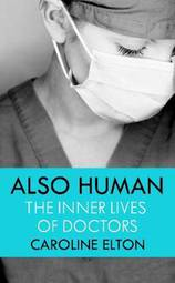 Also Human : The Inner Lives of Doctors